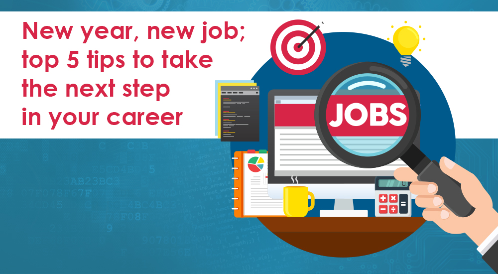 New year, new job; top 5 tips to take the next step in your career in 2020