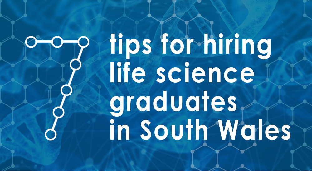 7 tips for hiring life science graduates in South Wales