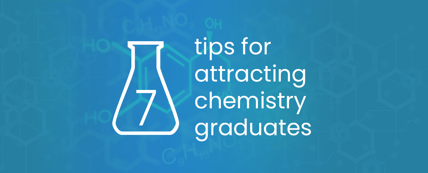 7 tips for attracting chemistry graduates